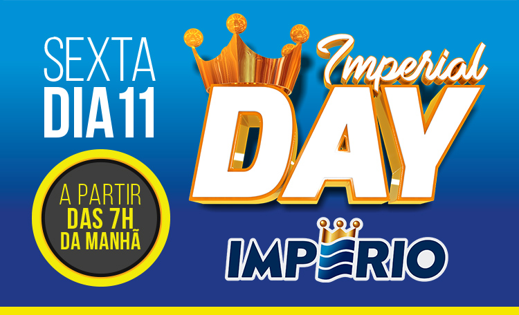 Não perca a Imperial Day da loja Império, aqui no Shopping Guararapes.