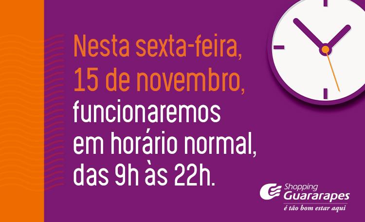 Neste feriado, 15 de novembro, Proclamação da República, vamos abrir em horário normal.