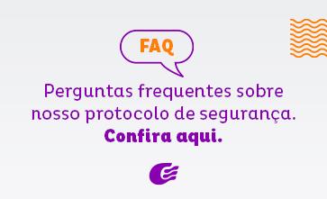 Confira as perguntas mais frequentes sobre nosso Protocolo de Segurança