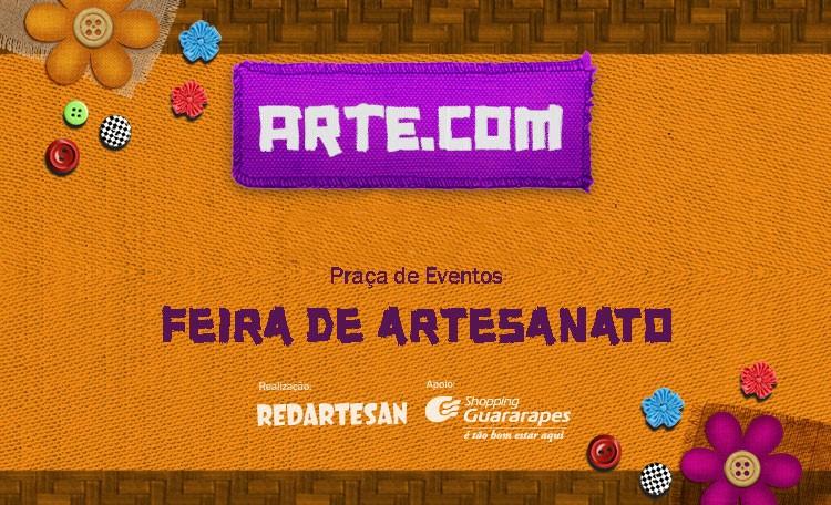 Venha conferir a Feira de Artesanato  Arte.com aqui no Guararapes.