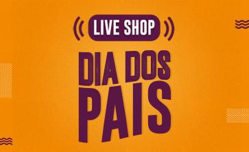 Live Shop Dia dos Pais