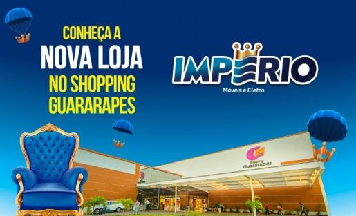 Confira a nova loja Império, aqui no Shopping Guararapes.